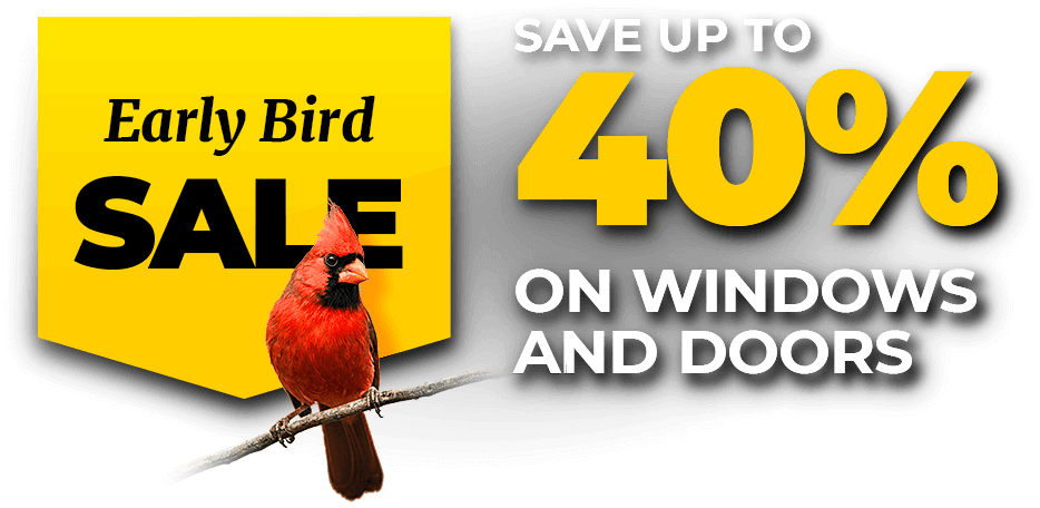 Save up to 40% on Replacement Windows and Doors with our Early Bird Special event on Now!