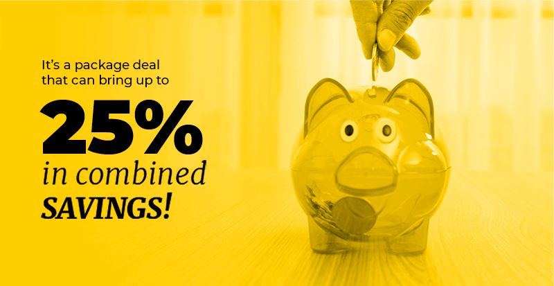 It's a package deal that can bring up to 25% in combined savings.