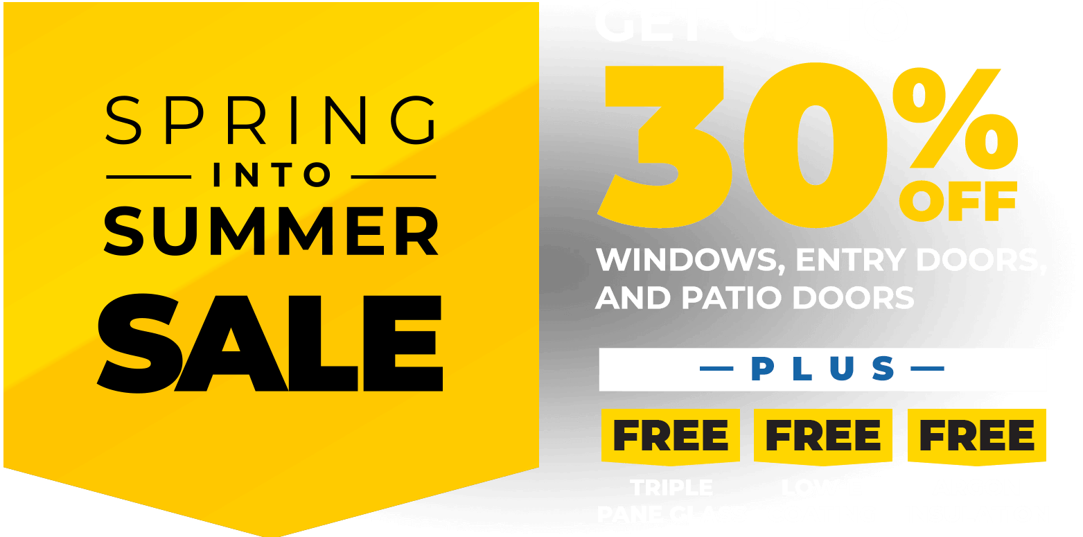Get up to 30% off on windows doors and patio doors. Free triple pane, free low-e coating, free argon insulation.